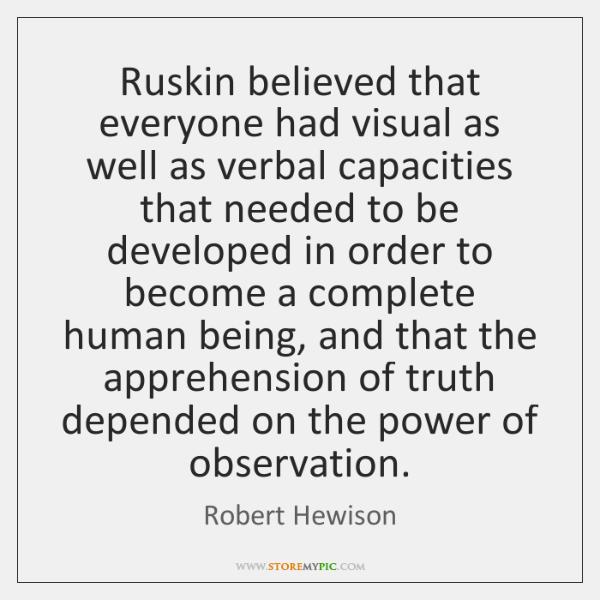Ruskin believed that everyone had visual as well as verbal capacities that ...
