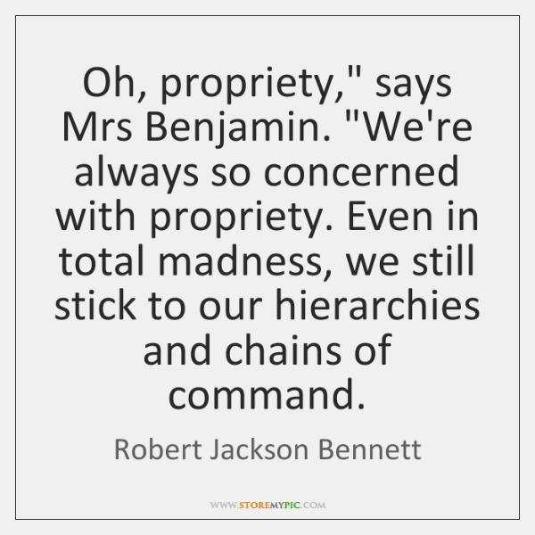 Oh, propriety,