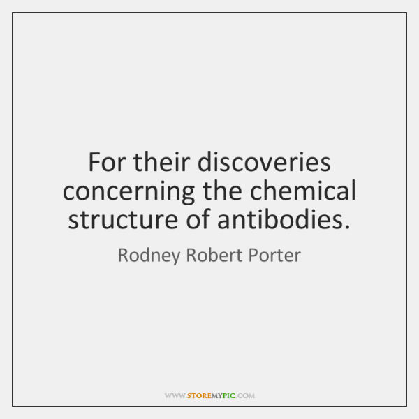 For their discoveries concerning the chemical structure of antibodies.