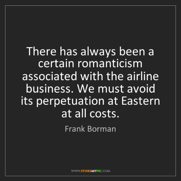 Frank Borman: There has always been a certain romanticism associated...