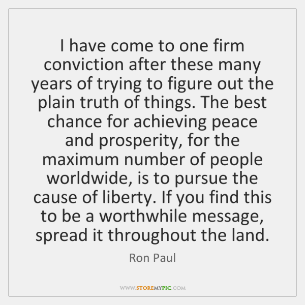 ron-paul-i-have-come-to-one-firm-conviction-quote-on-storemypic-5aeac.png