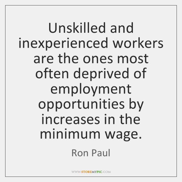 Unskilled and inexperienced workers are the ones most often deprived of employment ...