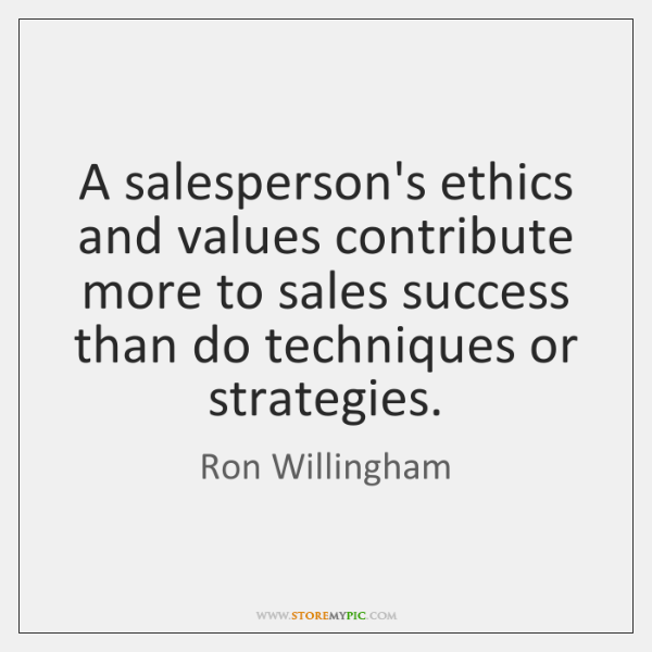 A salesperson's ethics and values contribute more to sales success than do ...