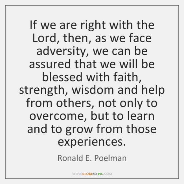 If we are right with the Lord, then, as we face adversity, ...