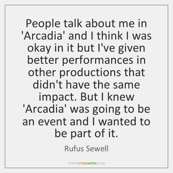 People talk about me in 'Arcadia' and I think I was okay ...