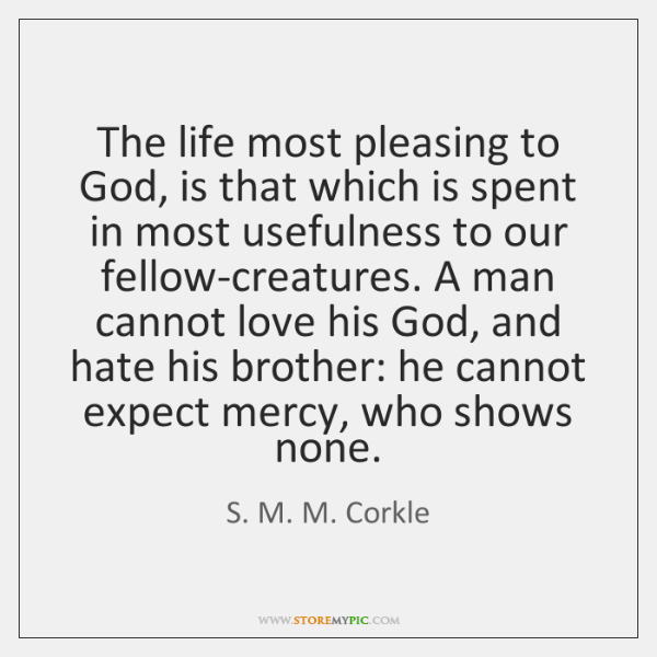 The life most pleasing to God, is that which is spent in ...