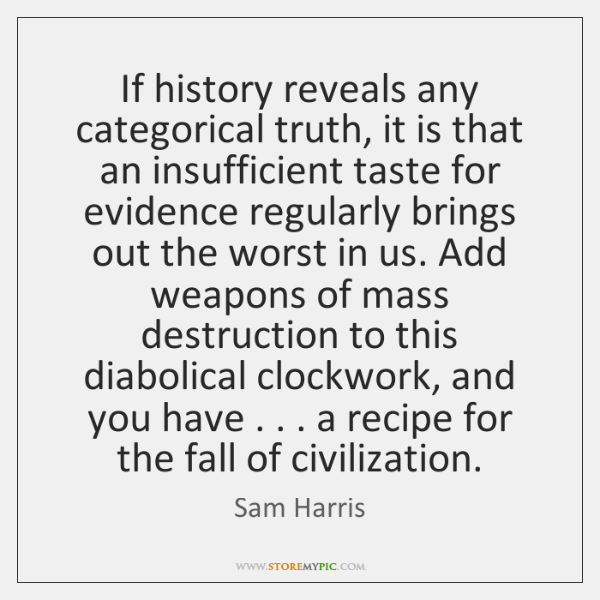 If history reveals any categorical truth, it is that an insufficient taste ...