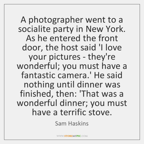 A photographer went to a socialite party in New York. As he ...