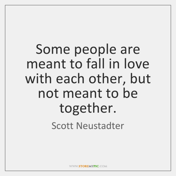 Some people are meant to fall in love with each other, but ...