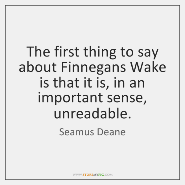 The first thing to say about Finnegans Wake is that it is, ...