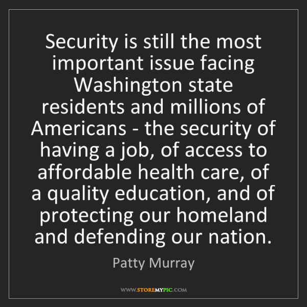 Patty Murray: Security is still the most important issue facing Washington...