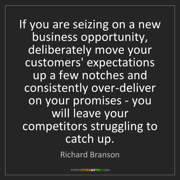 Richard Branson: If you are seizing on a new business opportunity, deliberately...