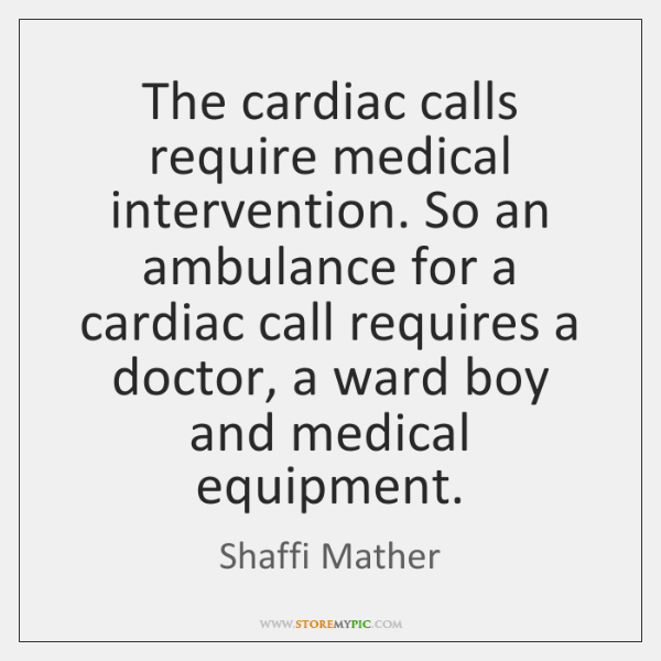The cardiac calls require medical intervention. So an ambulance for a cardiac ...