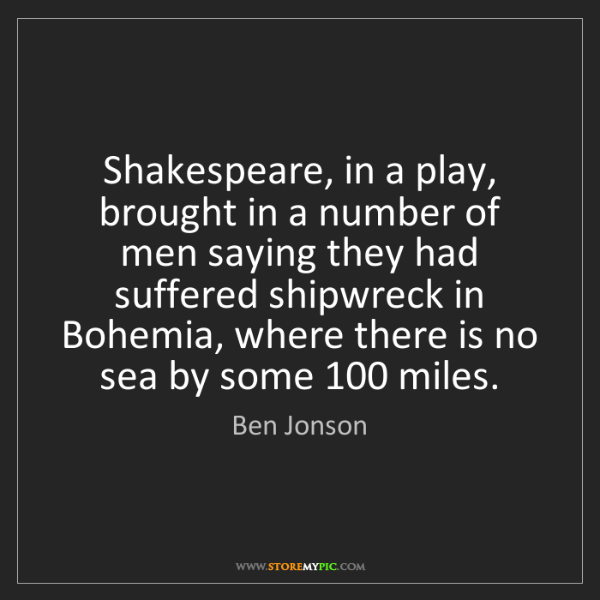 Ben Jonson: Shakespeare, in a play, brought in a number of men saying...