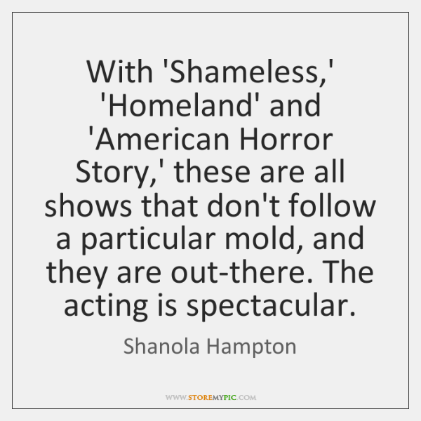 With 'Shameless,' 'Homeland' and 'American Horror Story,' these are all ...