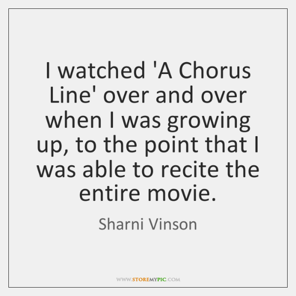 I watched 'A Chorus Line' over and over when I was growing ...