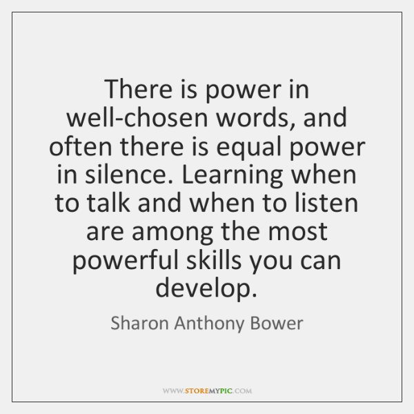 There is power in well-chosen words, and often there is equal power ...