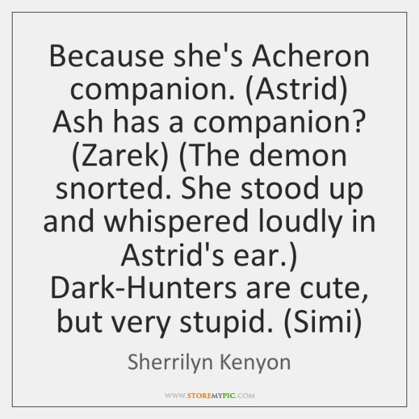 Because She S Acheron Companion Astrid Ash Has A Companion