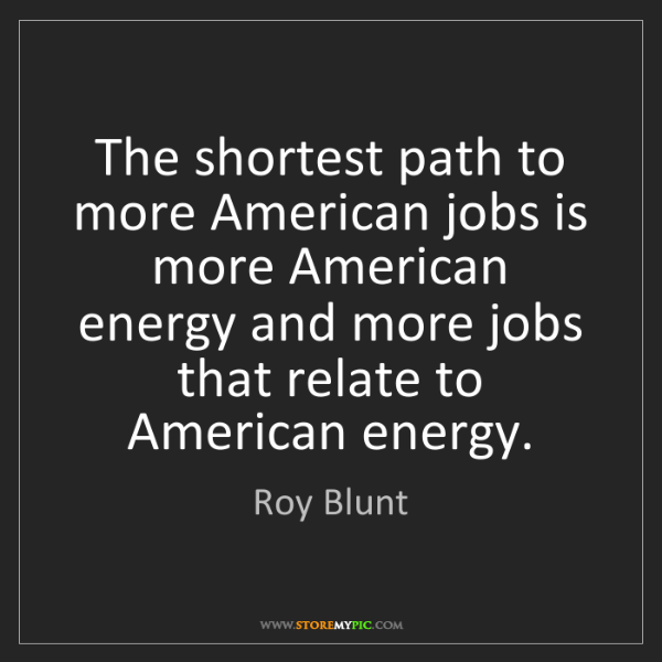 Roy Blunt: The shortest path to more American jobs is more American...