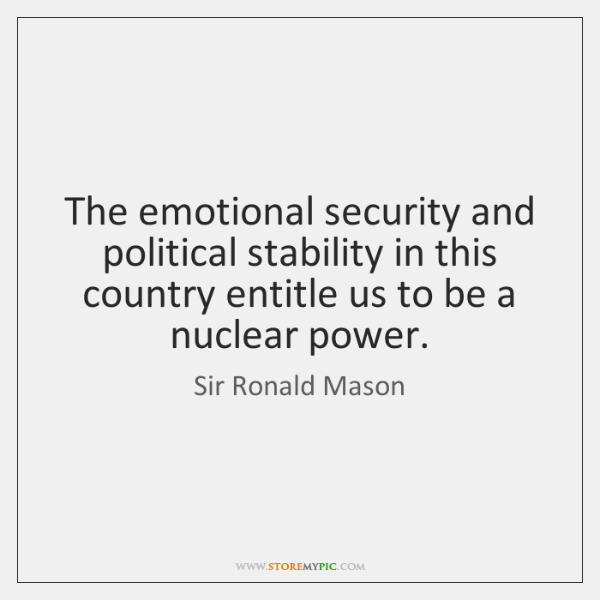 The emotional security and political stability in this country entitle us to ...