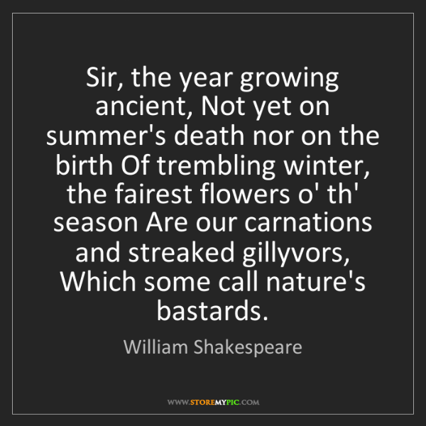 William Shakespeare: Sir, the year growing ancient, Not yet on summer's death...