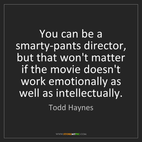Todd Haynes You Can Be A Smarty Pants Director But That Won T