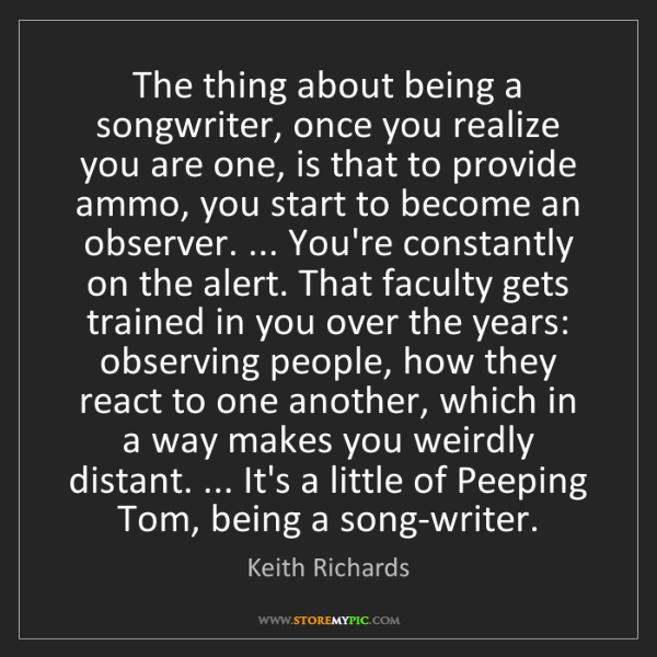 Keith Richards: The thing about being a songwriter, once you realize...