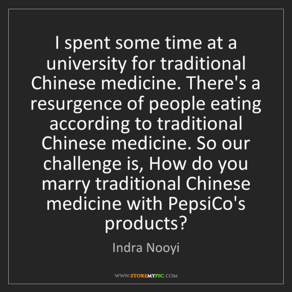Indra Nooyi: I spent some time at a university for traditional Chinese...