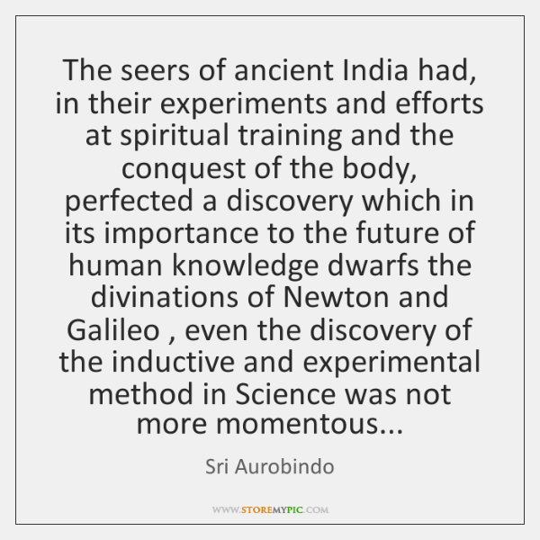 The seers of ancient India had, in their experiments and efforts at ...