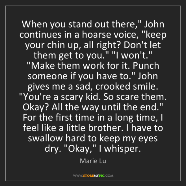 """Marie Lu: When you stand out there,"""" John continues in a hoarse..."""