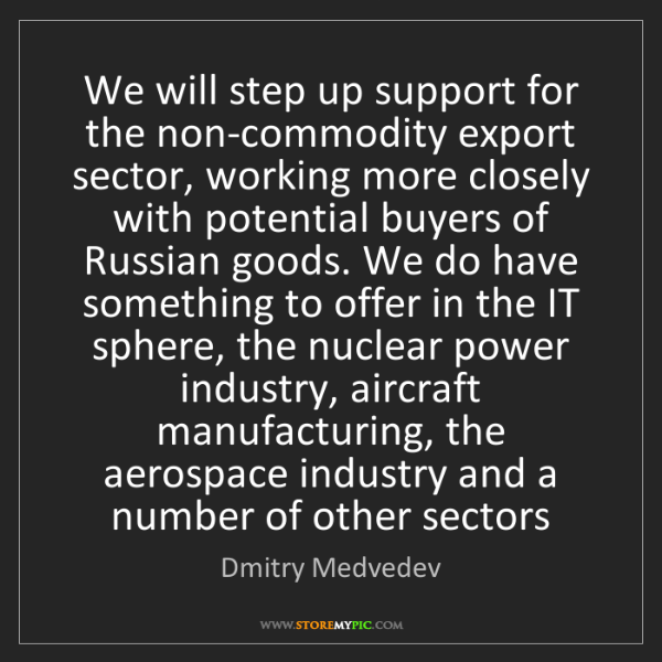 Dmitry Medvedev: We will step up support for the non-commodity export...