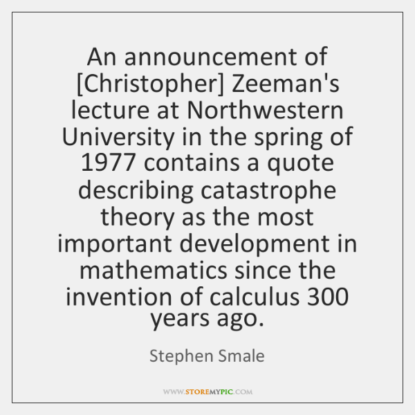 An announcement of [Christopher] Zeeman's lecture at Northwestern University in the spring ...