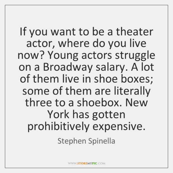 If you want to be a theater actor, where do you live ...