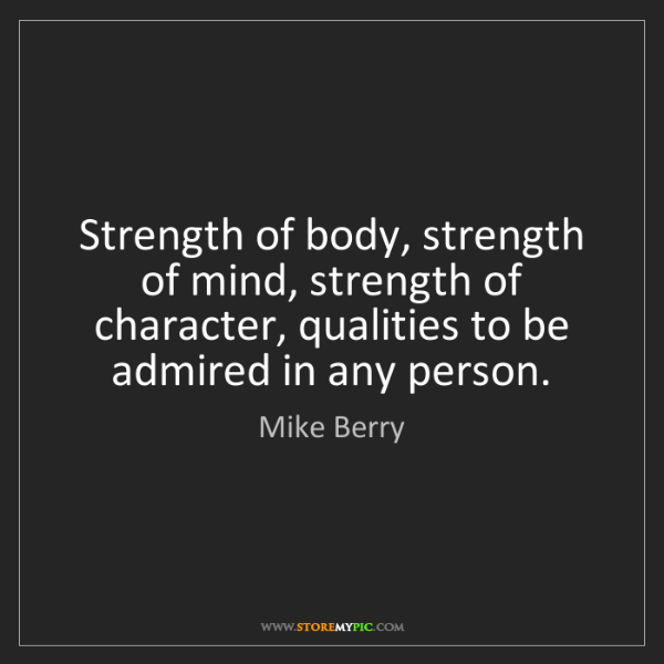 Mike Berry: Strength of body, strength of mind, strength of character,...
