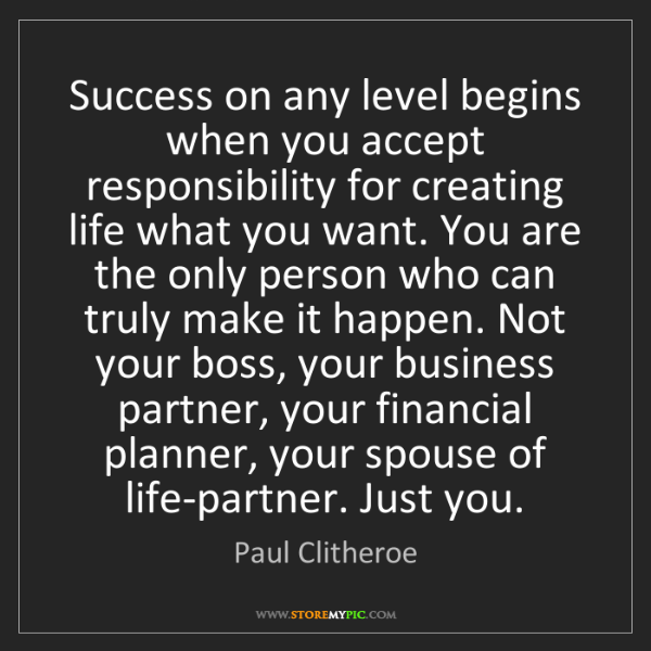 Paul Clitheroe: Success on any level begins when you accept responsibility...