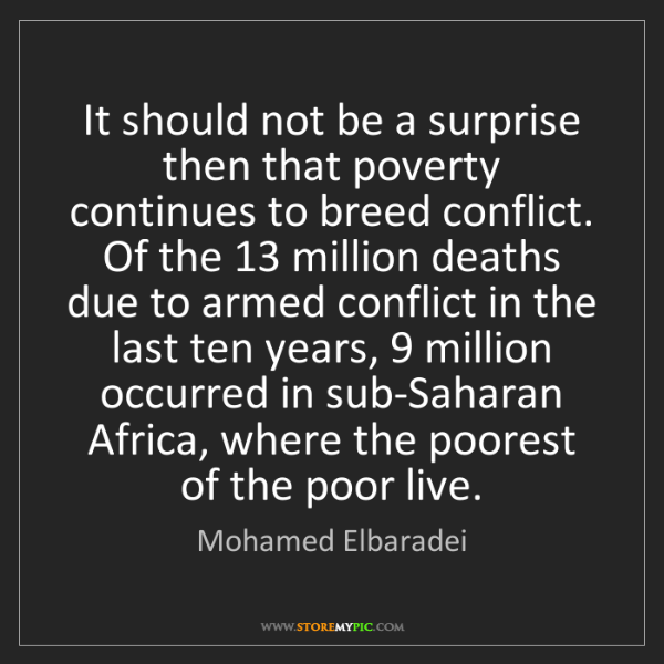 Mohamed Elbaradei: It should not be a surprise then that poverty continues...