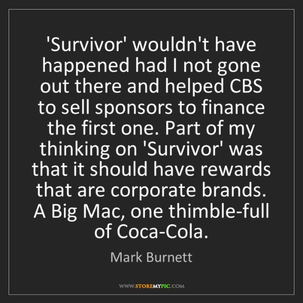 Mark Burnett: 'Survivor' wouldn't have happened had I not gone out...