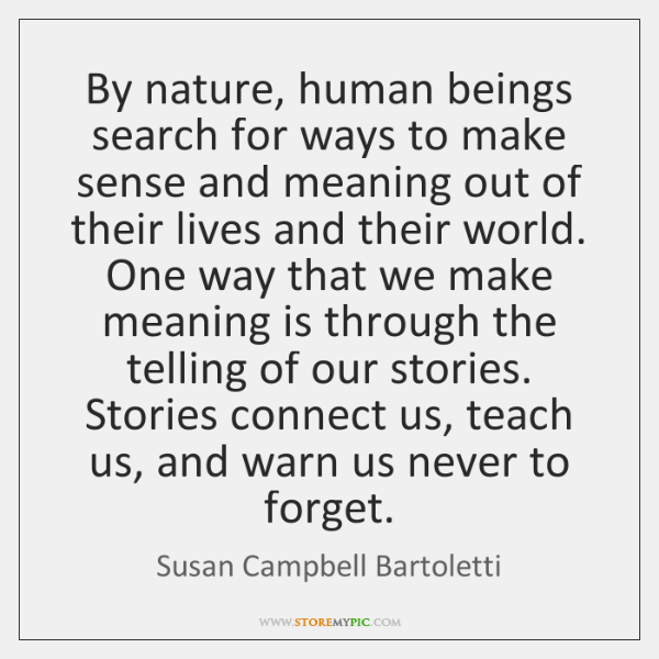 By nature, human beings search for ways to make sense and meaning ...