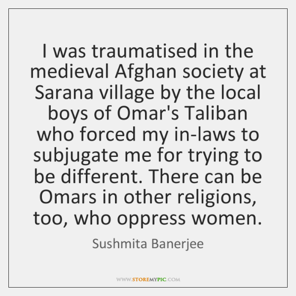 I was traumatised in the medieval Afghan society at Sarana village by ...