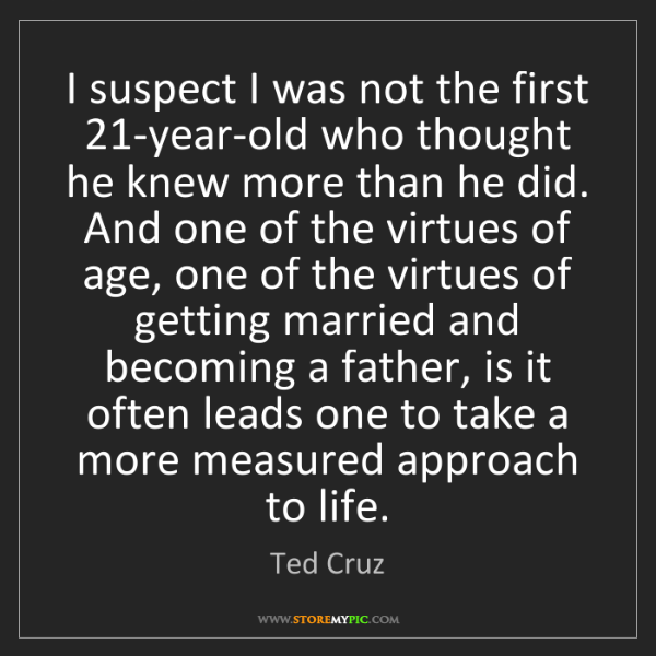 Ted Cruz: I suspect I was not the first 21-year-old who thought...
