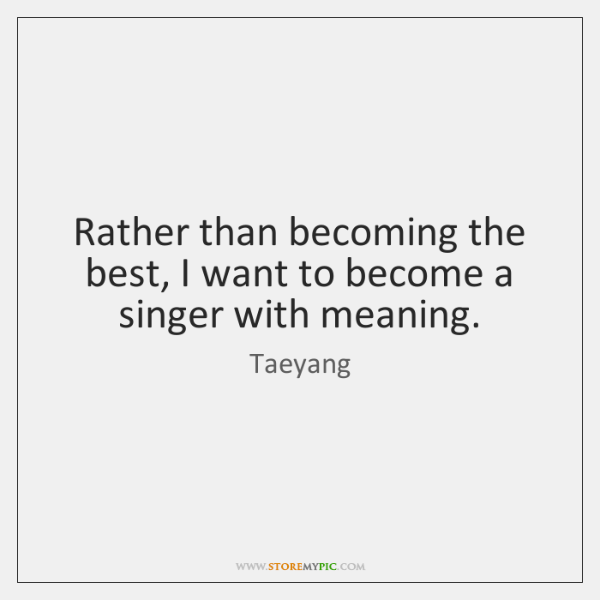 Rather than becoming the best, I want to become a singer with ...
