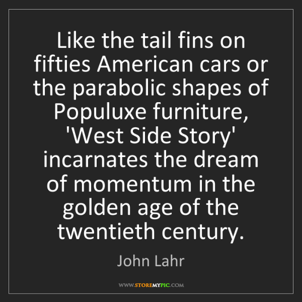 John Lahr: Like the tail fins on fifties American cars or the parabolic...