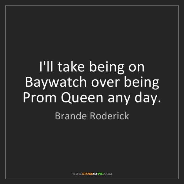 Brande Roderick: I'll take being on Baywatch over being Prom Queen any...