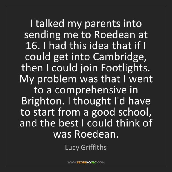 Lucy Griffiths: I talked my parents into sending me to Roedean at 16....