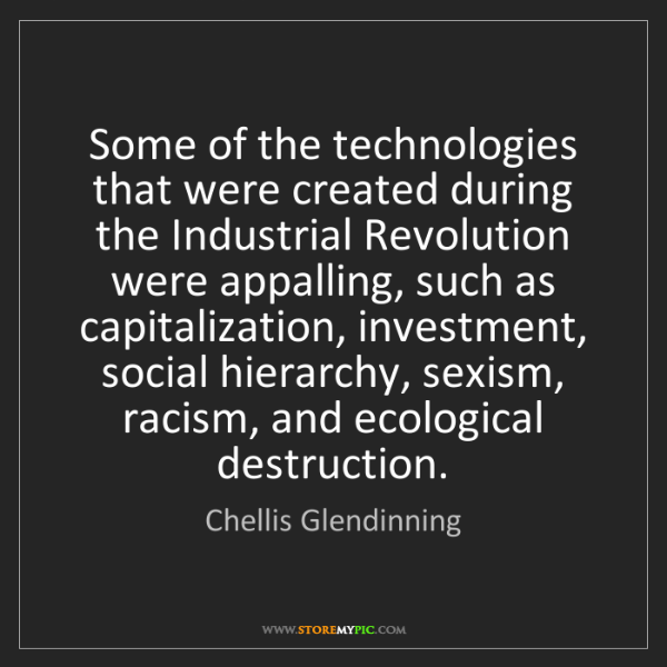 Chellis Glendinning: Some of the technologies that were created during the...
