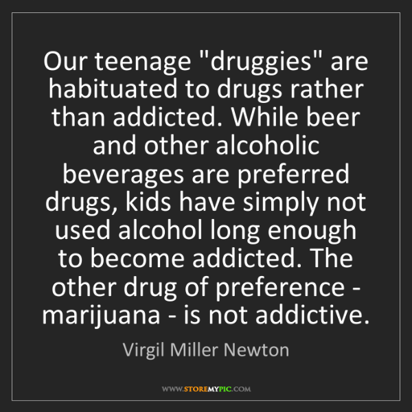 """Virgil Miller Newton: Our teenage """"druggies"""" are habituated to drugs rather..."""