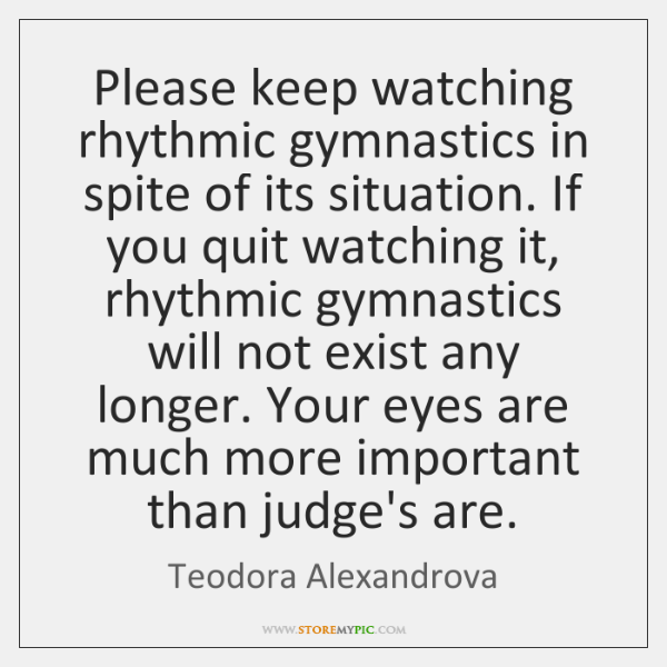 Please keep watching rhythmic gymnastics in spite of its situation. If you ...