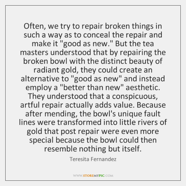 Often, we try to repair broken things in such a way as ...
