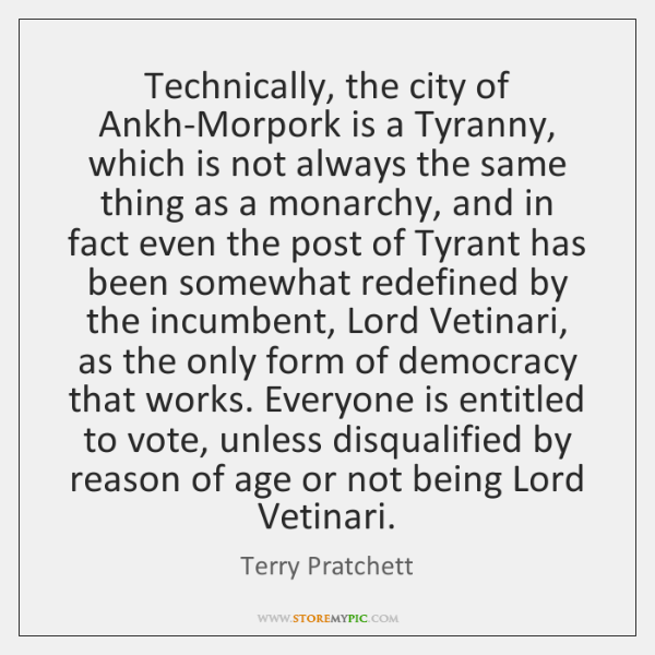 Technically, the city of Ankh-Morpork is a Tyranny, which is not always ...