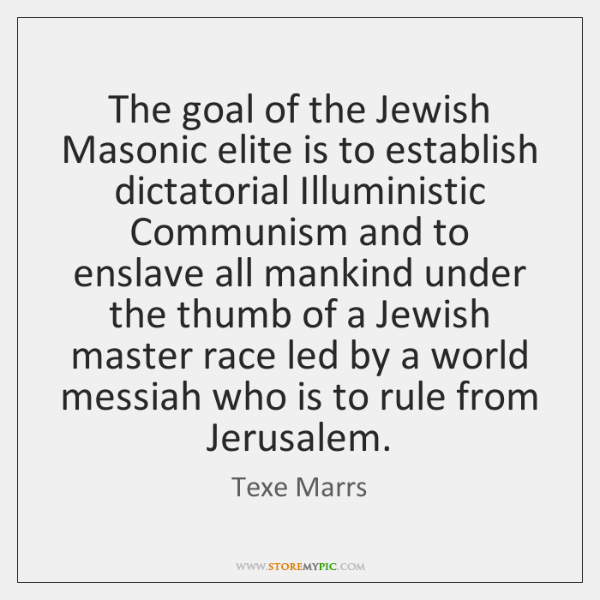 The goal of the Jewish Masonic elite is to establish dictatorial Illuministic ...